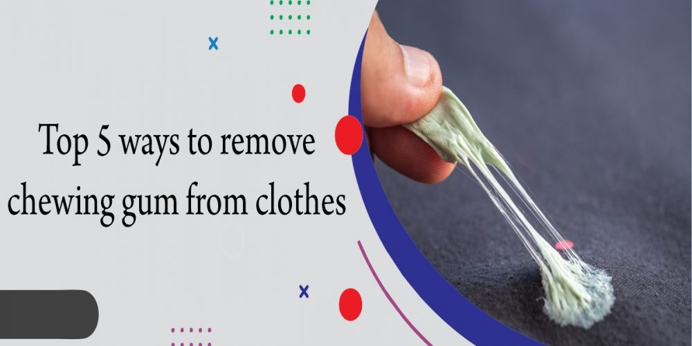 Best 5 Ways to Remove Chewing Gum From Clothes
