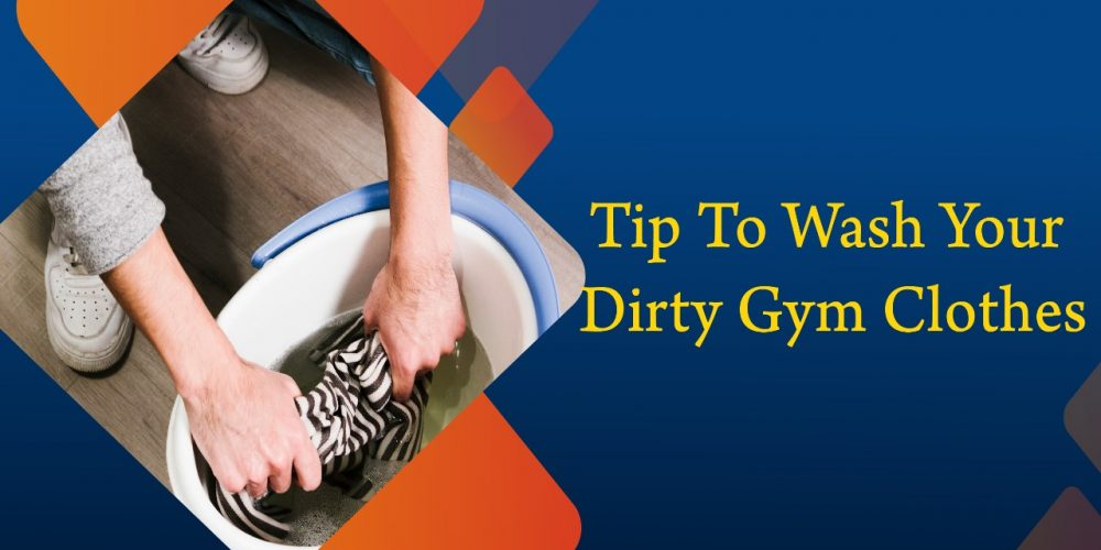 Tip To Wash Your Dirty Gym Clothes
