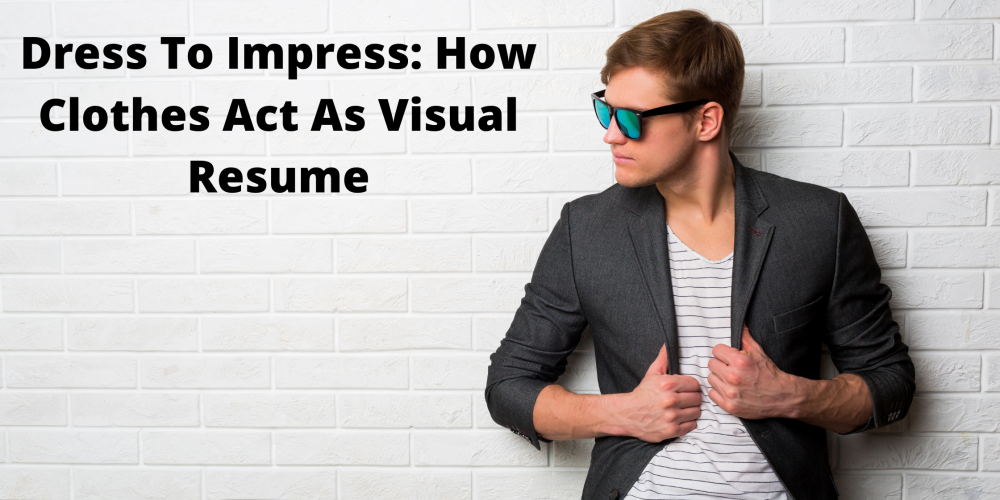 Dress To Impress : How Clothes Act As Visual Resume