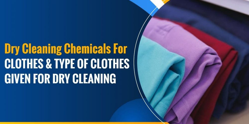 Dry Cleaning Chemicals for Clothes & Types of Clothes Given for Dry Cleaning