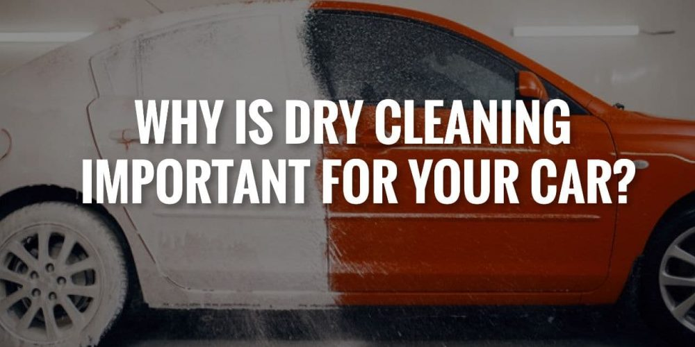 Why is Car Dry Cleaning Services Important for Your Car?
