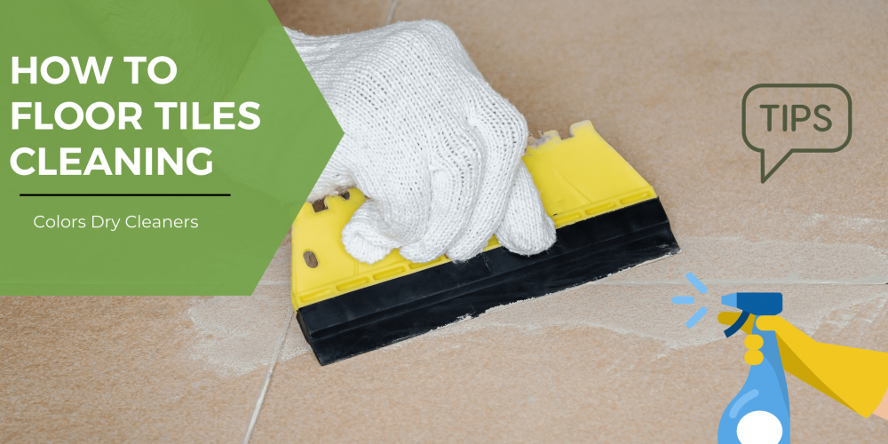 How to Floor Tiles Cleaning Tips – Colors Dry Cleaners